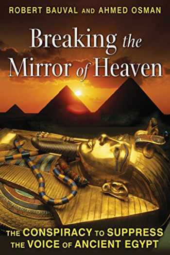 9781591431565-1591431565-Breaking the Mirror of Heaven: The Conspiracy to Suppress the Voice of Ancient Egypt