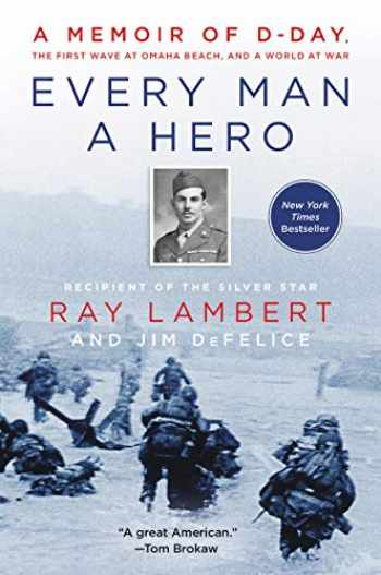 9780062947581-0062947583-Every Man a Hero: A Memoir of D-Day, the First Wave at Omaha Beach, and a World at War