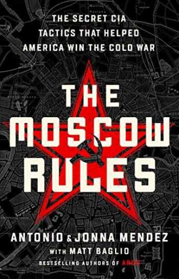 9781541762190-1541762193-The Moscow Rules: The Secret CIA Tactics That Helped America Win the Cold War