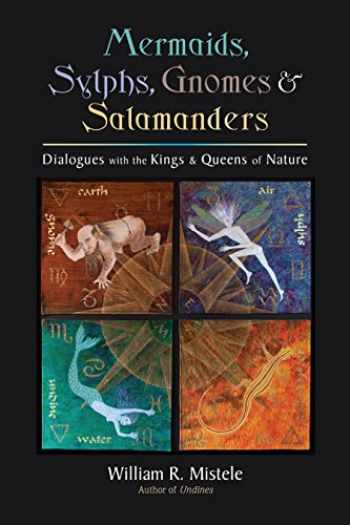 9781583944936-1583944931-Mermaids, Sylphs, Gnomes, and Salamanders: Dialogues with the Kings and Queens of Nature
