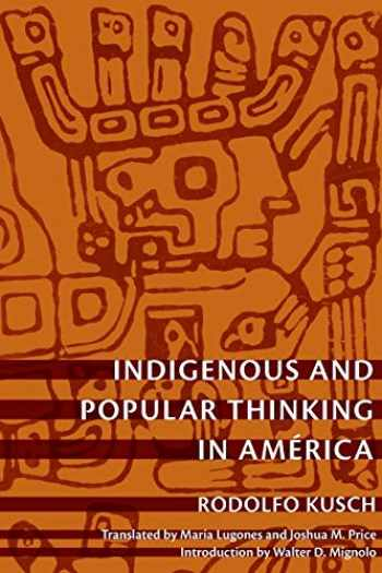 9780822346418-0822346419-Indigenous and Popular Thinking in América (Latin America Otherwise)
