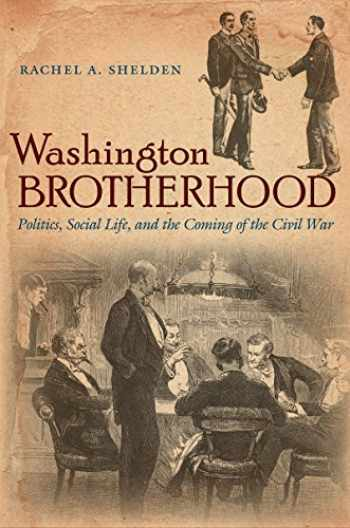 9781469626505-1469626500-Washington Brotherhood: Politics, Social Life, and the Coming of the Civil War (Civil War America)