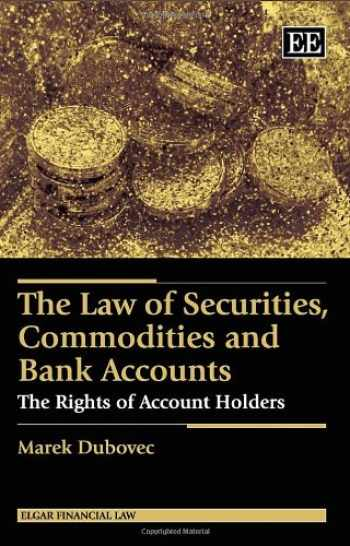 9781782549017-1782549013-The Law of Securities, Commodities and Bank Accounts: The Rights of Account Holders (Elgar Financial Law series)