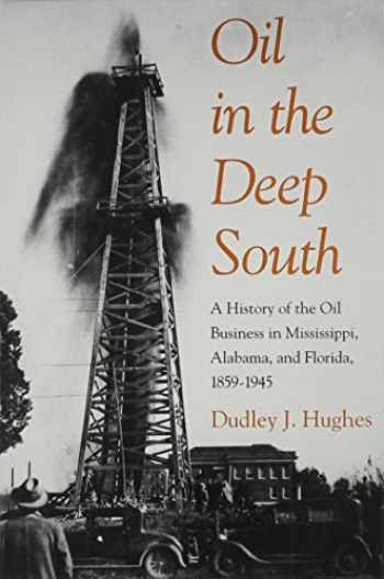 9780878056156-0878056157-Oil in the Deep South: A History of the Oil Business in Mississippi, Alabama, and Florida, 1859-1945