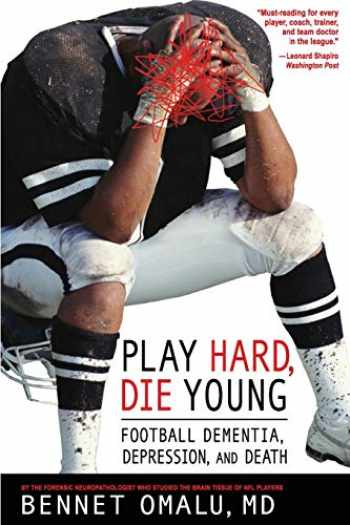 9780980039504-0980039509-Play Hard, Die Young: Football Dementia, Depression, and Death