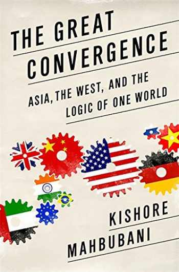9781610390330-1610390334-The Great Convergence: Asia, the West, and the Logic of One World