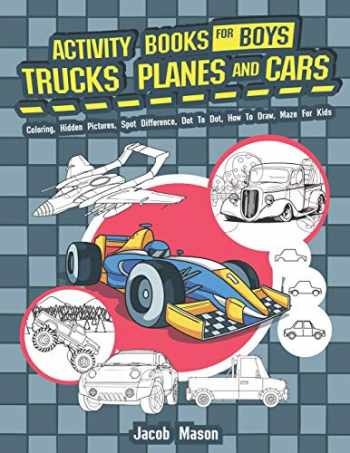 9781728651897-1728651891-Activity Books For Boys Trucks Planes And Cars: Coloring, Hidden Pictures, Spot Difference, Dot To Dot, How To Draw, Maze For Kids (Activity Book for Kids Ages 4-8, 5-12)