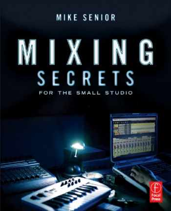 9780240815800-0240815807-Mixing Secrets for the Small Studio (Sound On Sound Presents...)