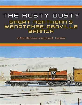 """9780996122528-0996122524-The Rusty Dusty: Great Northern's Wenatchee'š€šš€š""""'š€ Branch"""