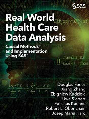 9781642957983-1642957984-Real World Health Care Data Analysis: Causal Methods and Implementation Using SAS®: Causal Methods and Implementation Using SAS®