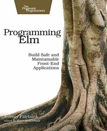 9781680502855-1680502859-Programming Elm: Build Safe, Sane, and Maintainable Front-End Applications