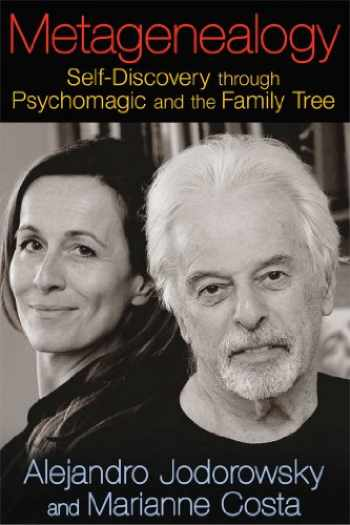 9781620551035-1620551039-Metagenealogy: Self-Discovery through Psychomagic and the Family Tree