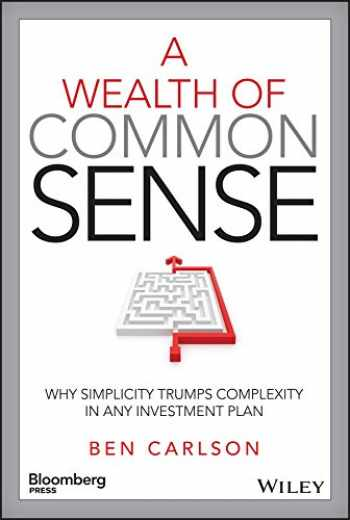 9781119024927-1119024927-A Wealth of Common Sense: Why Simplicity Trumps Complexity in Any Investment Plan (Bloomberg)