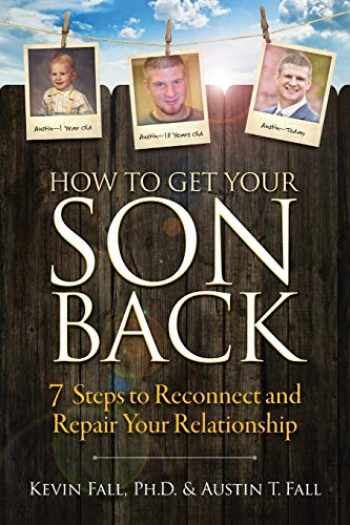 9780999681008-0999681001-How to Get Your Son Back: 7 Steps to Reconnect and Repair Your Relationship