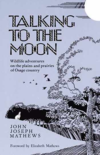 9780806120836-0806120835-Talking To The Moon: Wildlife adventures on the plains and prairies of Osage country