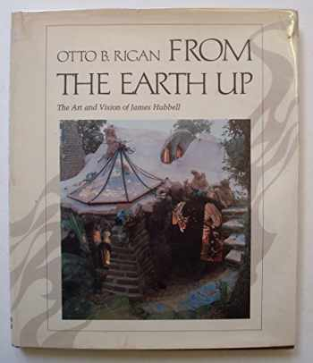 9780070528352-0070528357-From the earth up: The art and vision of James Hubbell : text and photographs