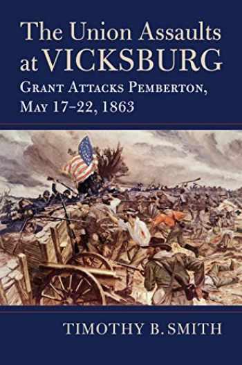 9780700629060-0700629068-The Union Assaults at Vicksburg: Grant Attacks Pemberton, May 17–22, 1863 (Modern War Studies)