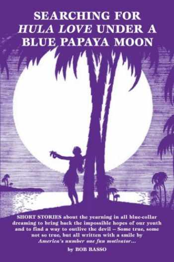 9780595335572-0595335578-Searching For Hula Love Under A Blue Papaya Moon