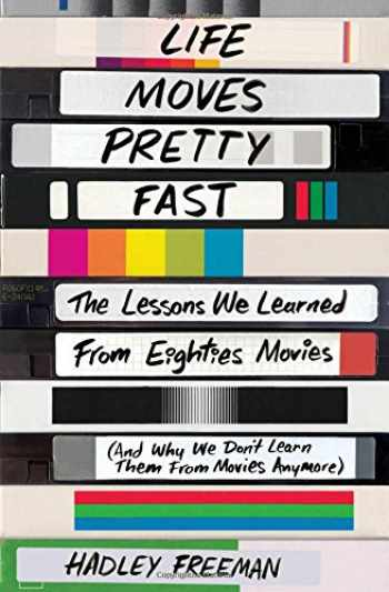 9781501130458-1501130455-Life Moves Pretty Fast: The Lessons We Learned from Eighties Movies (and Why We Don't Learn Them from Movies Anymore)