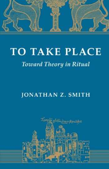 9780226763613-0226763617-To Take Place: Toward Theory in Ritual (Chicago Studies in the History of Judaism)