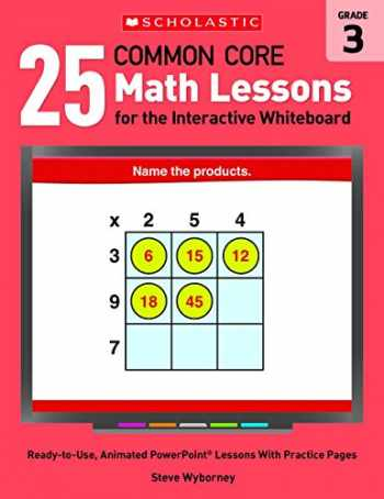 9780545486187-0545486181-25 Common Core Math Lessons for the Interactive Whiteboard: Grade 3: Ready-to-Use, Animated PowerPoint Lessons With Practice Pages That Help Students ... Core Math Lessons for Interactive Whiteboard)
