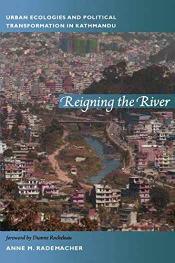 9780822350804-0822350807-Reigning the River: Urban Ecologies and Political Transformation in Kathmandu (New Ecologies for the Twenty-First Century)