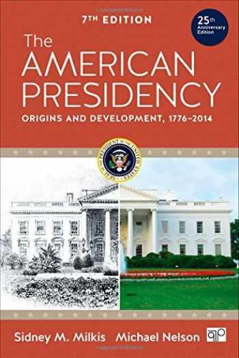 9781483318691-1483318699-The American Presidency: Origins and Development, 1776–2014