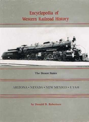 9780870043055-0870043056-Encyclopedia of Western Railroad History: The Desert States, Arizona, Nevada, New Mexico, Utah