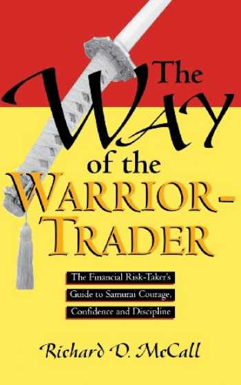 9780786311637-0786311630-The Way of the Warrior-Trader: The Financial Risk-Taker's Guide to Samurai Courage, Confidence and Discipline