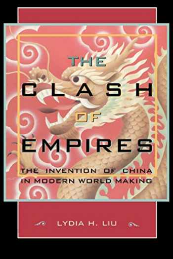 9780674019959-0674019954-The Clash of Empires: The Invention of China in Modern World Making