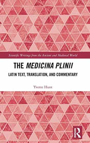 9781138934825-1138934828-The Medicina Plinii: Latin Text, Translation, and Commentary (Scientific Writings from the Ancient and Medieval World)
