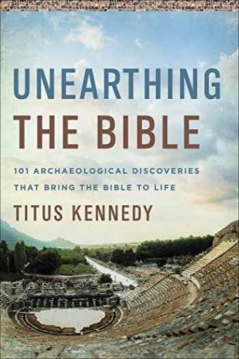 9780736979153-0736979158-Unearthing the Bible: 101 Archaeological Discoveries That Bring the Bible to Life