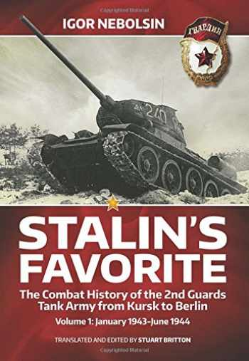 9781909982154-1909982156-Stalin's Favorite. Volume 1: January 1943-June 1944: The Combat History of the 2nd Guards Tank Army from Kursk to Berlin