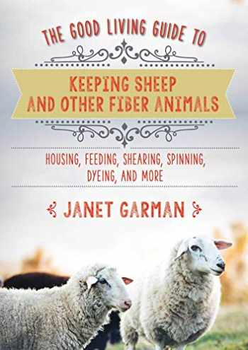 9781680994049-1680994042-The Good Living Guide to Keeping Sheep and Other Fiber Animals: Housing, Feeding, Shearing, Spinning, Dyeing, and More