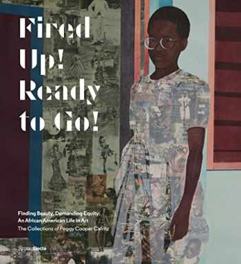 9780847860586-0847860582-Fired Up! Ready to Go!: Finding Beauty, Demanding Equity: An African American Life in Art. The Collections of Peggy Cooper Cafritz