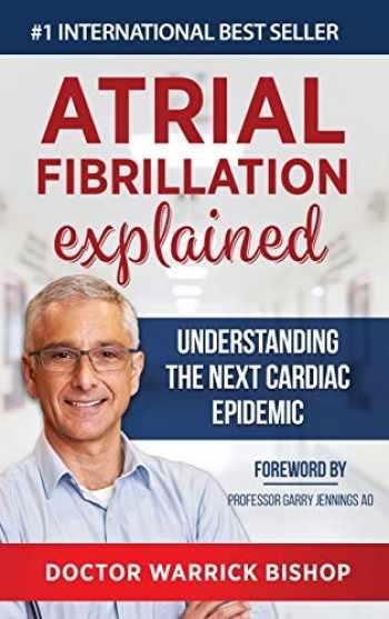 9781684544257-1684544254-Atrial Fibrillation Explained: Understanding The Next Cardiac Epidemic