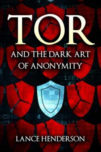 9781512049589-1512049581-Tor and the Dark Art of Anonymity: How to Be Invisible from NSA Spying