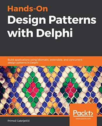 9781789343243-1789343240-Hands-On Design Patterns with Delphi: Build applications using idiomatic, extensible, and concurrent design patterns in Delphi