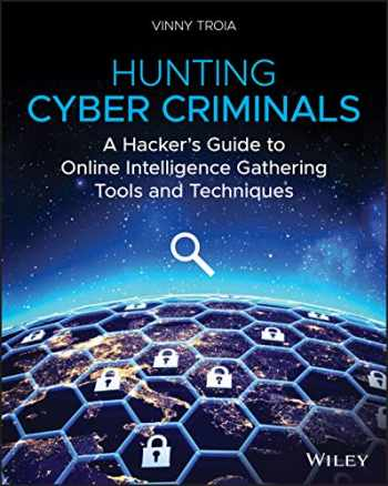 9781119540922-1119540925-Hunting Cyber Criminals: A Hacker's Guide to Online Intelligence Gathering Tools and Techniques