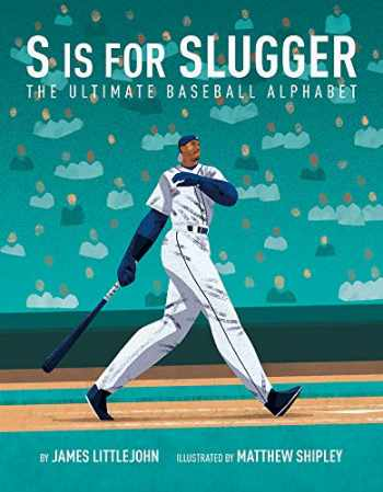 9781629377964-1629377961-S is for Slugger: The Ultimate Baseball Alphabet (3) (ABC to MVP)