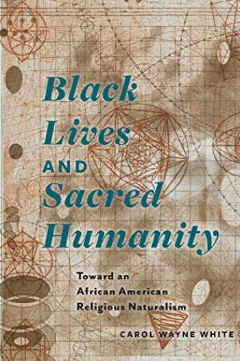 9780823269822-0823269825-Black Lives and Sacred Humanity: Toward an African American Religious Naturalism