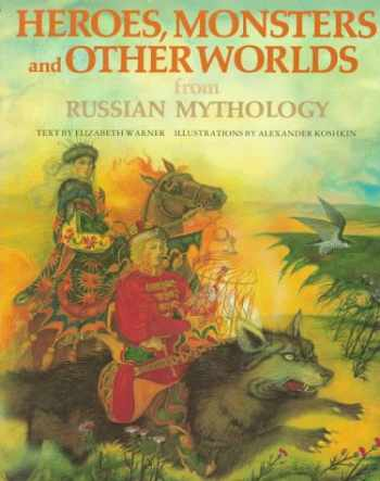9780872269255-0872269256-Heroes, Monsters and Other Worlds from Russian Mythology (The World Mythology Series)