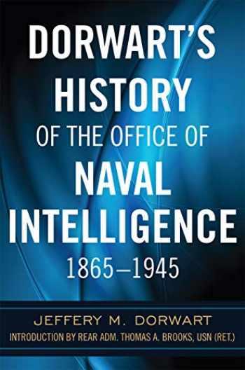 9781682473917-1682473910-Dorwart's History of the Office of Naval Intelligence 1865–1945