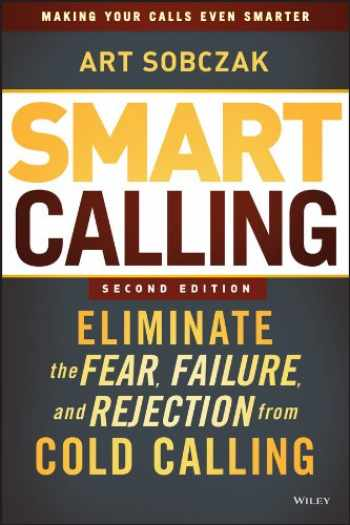 9781118588710-1118588711-Smart Calling: Eliminate the Fear, Failure, and Rejection from Cold Calling