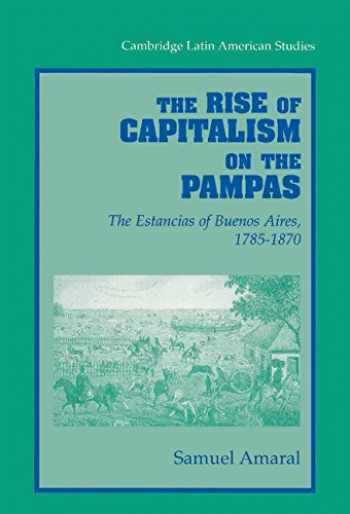 9780521572484-0521572487-The Rise of Capitalism on the Pampas: The Estancias of Buenos Aires, 1785–1870 (Cambridge Latin American Studies, Series Number 83)