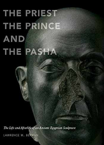 9780878467969-0878467963-The Priest, the Prince, and the Pasha: The Life and Afterlife of an Ancient Egyptian Sculpture