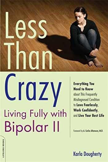 9781600940477-1600940471-Less than Crazy: Living Fully with Bipolar II