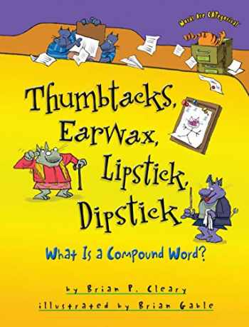 9781467713795-1467713791-Thumbtacks, Earwax, Lipstick, Dipstick: What Is a Compound Word? (Words Are CATegorical ®)
