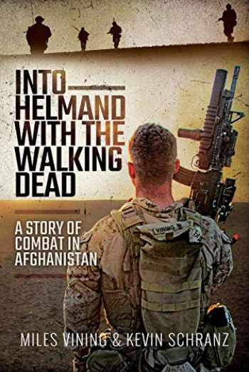 9781526767868-1526767864-Into Helmand with the Walking Dead: A Story of Marine Corps Combat in Afghanistan