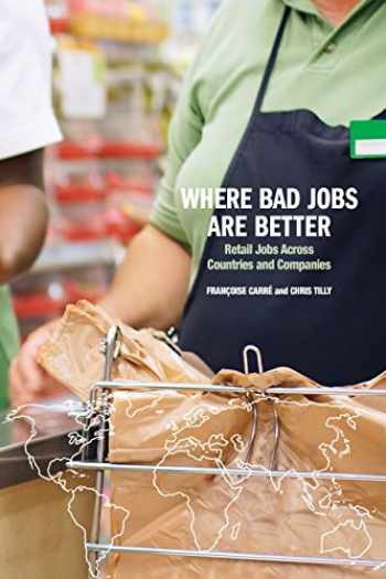 9780871548610-0871548615-Where Bad Jobs Are Better: Retail Jobs Across Countries and Companies